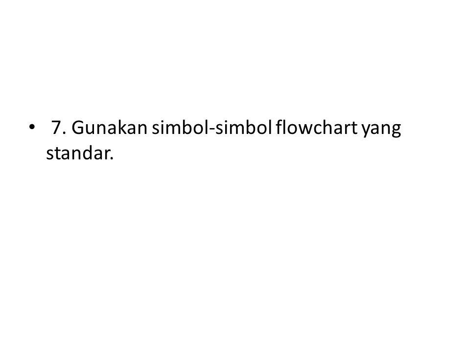 7. Gunakan simbol-simbol flowchart yang standar.