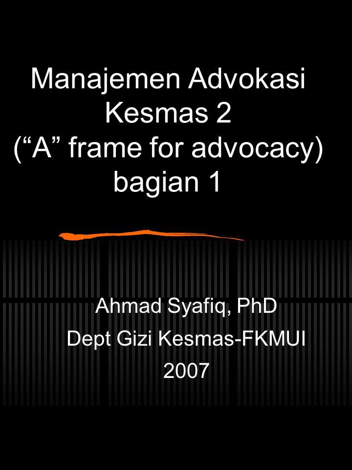 Manajemen Advokasi Kesmas 2 ( A frame for advocacy) bagian 1