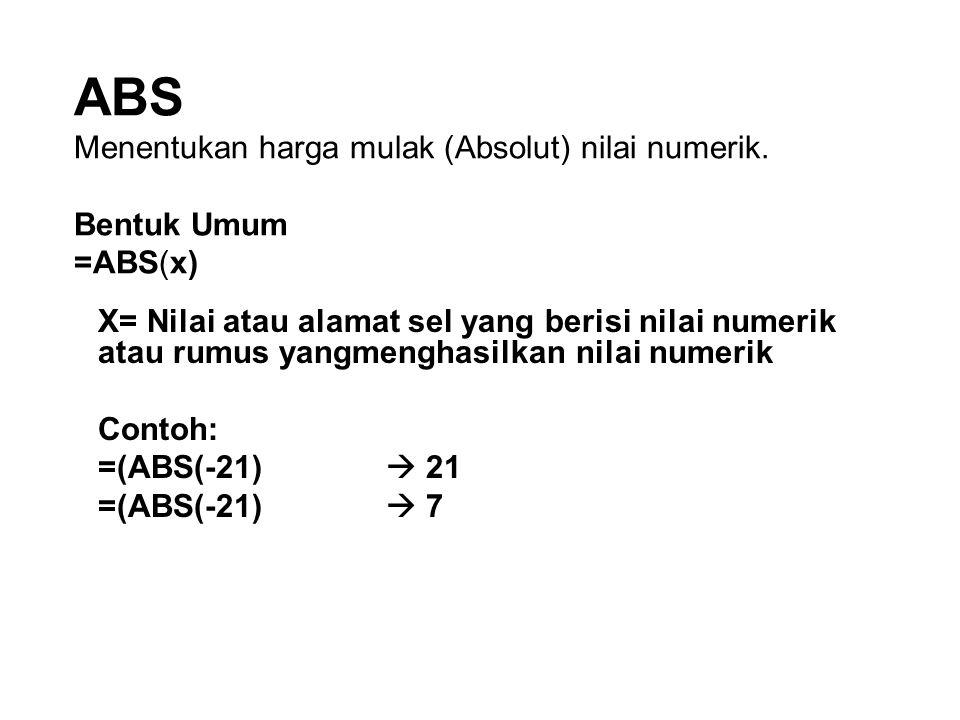 ABS Menentukan harga mulak (Absolut) nilai numerik. Bentuk Umum =ABS(x)