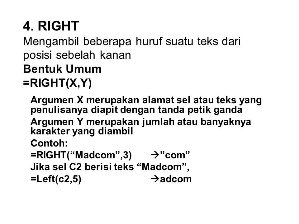 4. RIGHT Mengambil beberapa huruf suatu teks dari posisi sebelah kanan Bentuk Umum =RIGHT(X,Y)