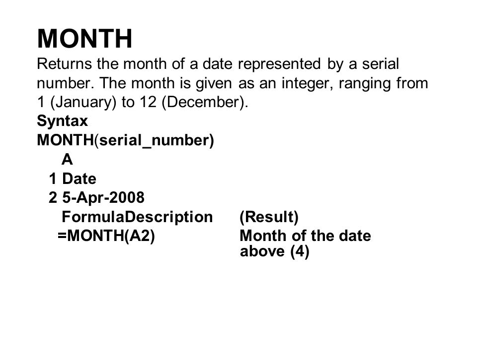 MONTH Returns the month of a date represented by a serial number