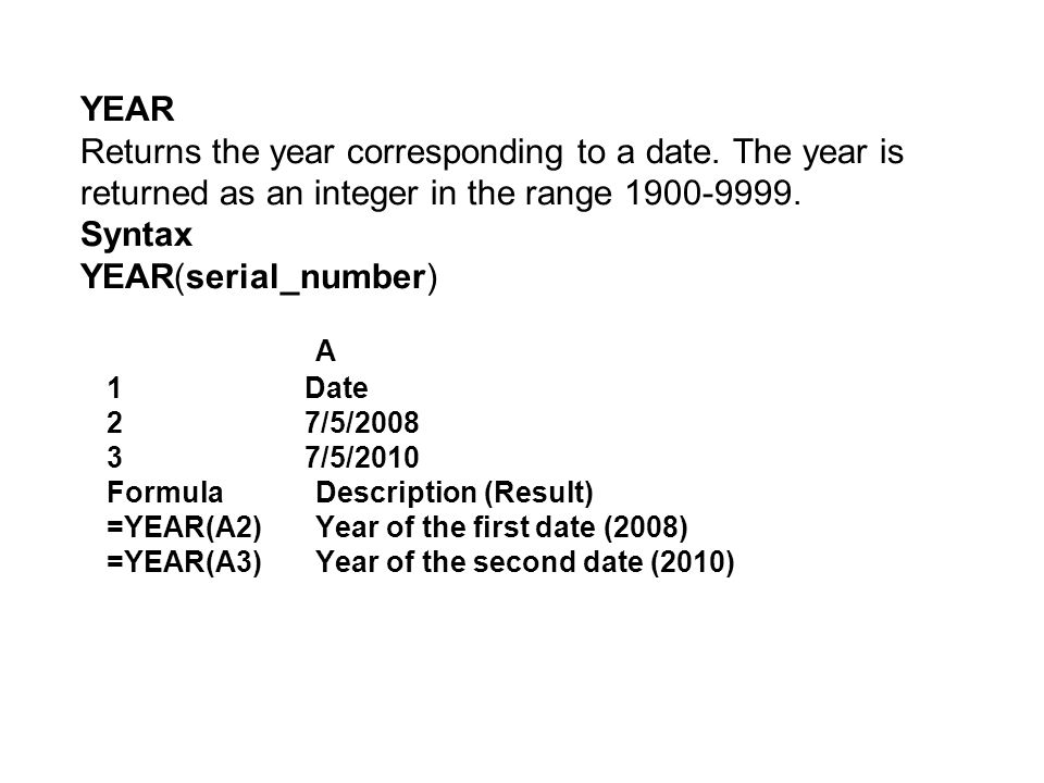 YEAR Returns the year corresponding to a date