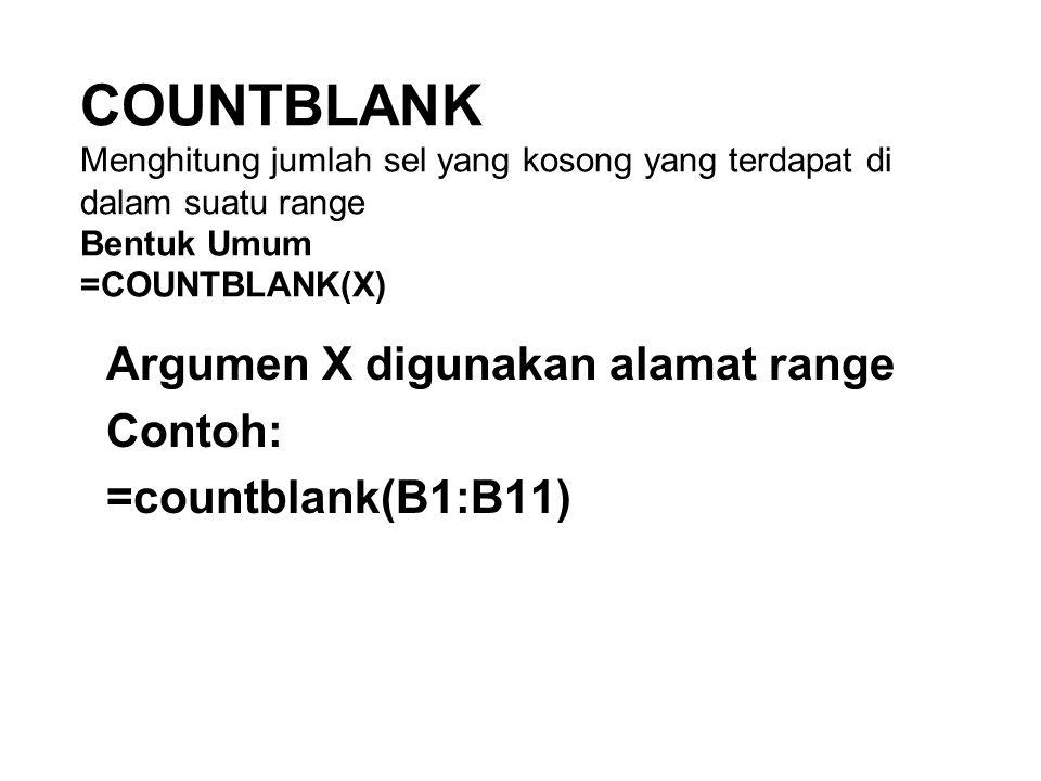 Argumen X digunakan alamat range Contoh: =countblank(B1:B11)