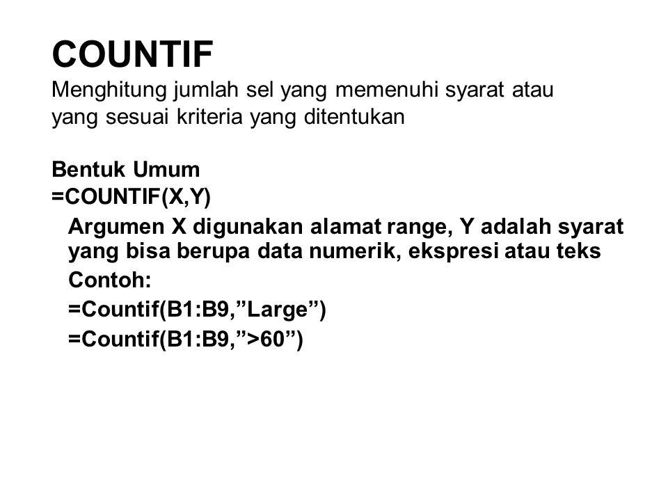 COUNTIF Menghitung jumlah sel yang memenuhi syarat atau yang sesuai kriteria yang ditentukan Bentuk Umum =COUNTIF(X,Y)