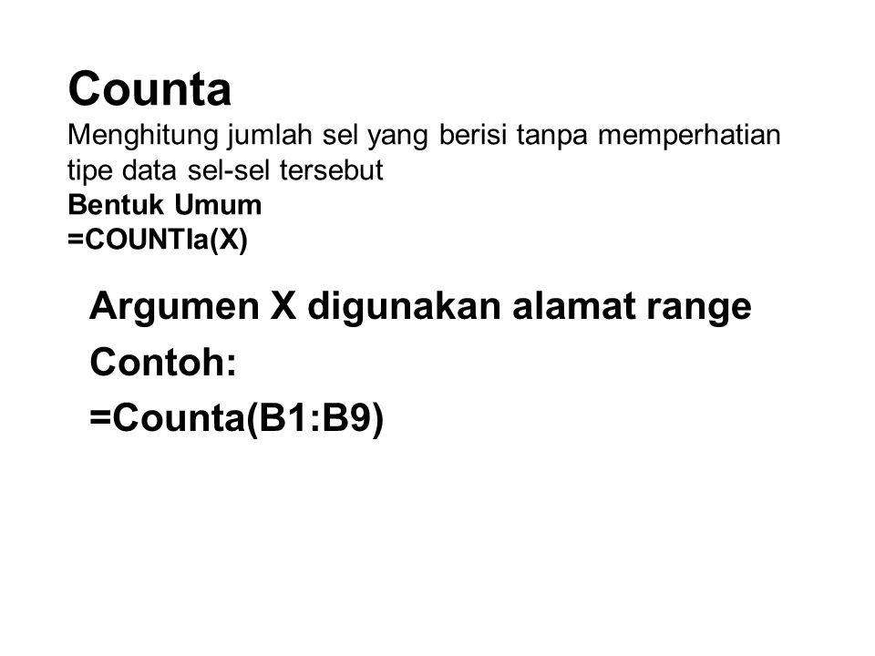 Argumen X digunakan alamat range Contoh: =Counta(B1:B9)