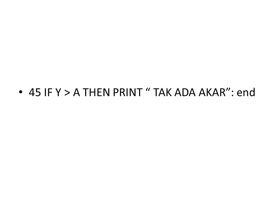 45 IF Y > A THEN PRINT TAK ADA AKAR : end