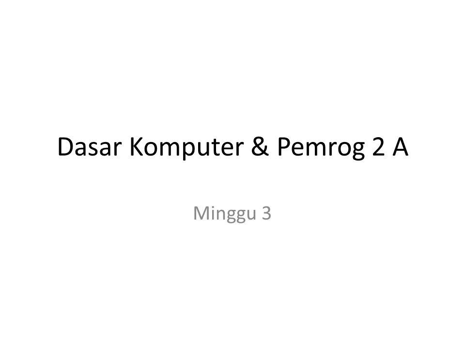 Dasar Komputer & Pemrog 2 A