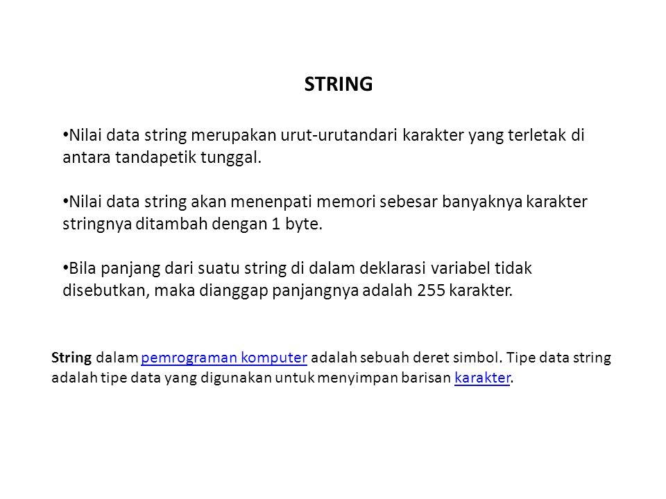 STRING Nilai data string merupakan urut-urutandari karakter yang terletak di antara tandapetik tunggal.