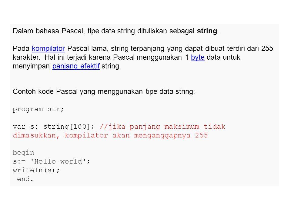 Dalam bahasa Pascal, tipe data string dituliskan sebagai string.
