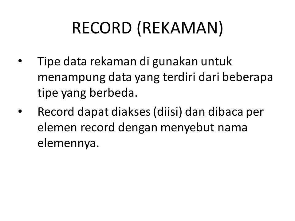RECORD (REKAMAN) Tipe data rekaman di gunakan untuk menampung data yang terdiri dari beberapa tipe yang berbeda.