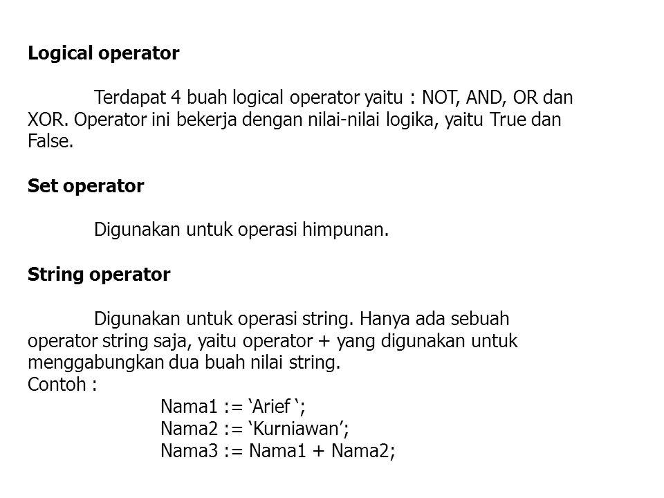 Logical operator Terdapat 4 buah logical operator yaitu : NOT, AND, OR dan XOR. Operator ini bekerja dengan nilai-nilai logika, yaitu True dan False.
