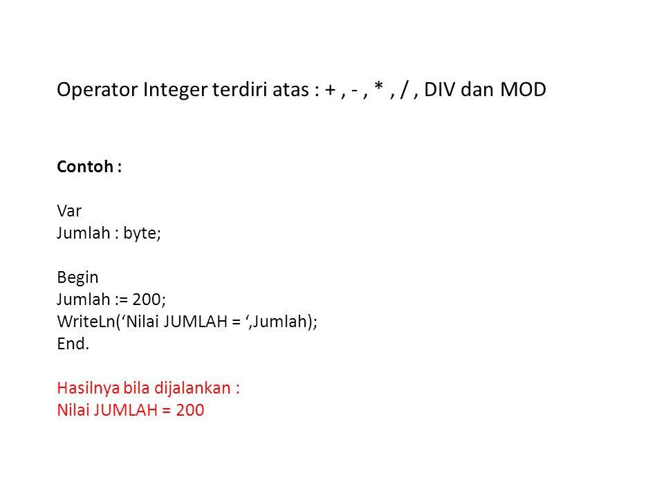 Operator Integer terdiri atas : + , - , * , / , DIV dan MOD