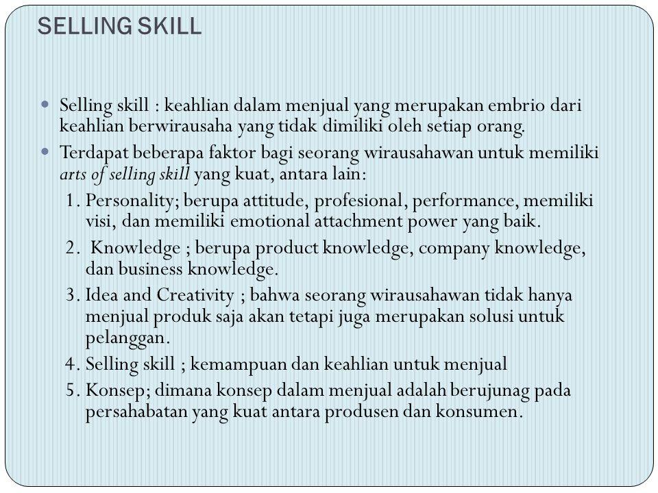 SELLING SKILL Selling skill : keahlian dalam menjual yang merupakan embrio dari keahlian berwirausaha yang tidak dimiliki oleh setiap orang.