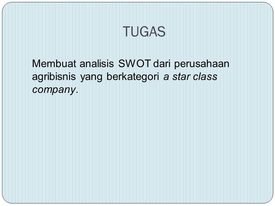 TUGAS Membuat analisis SWOT dari perusahaan agribisnis yang berkategori a star class company.