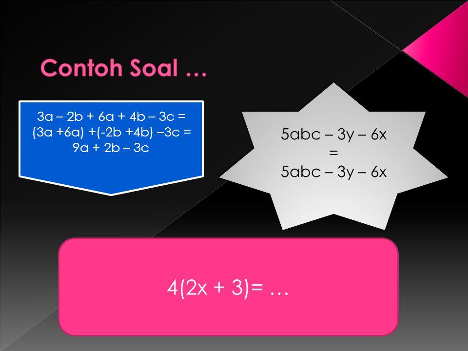 Contoh Soal … 4(2x + 3)= … 5abc – 3y – 6x = 5abc – 3y – 6x