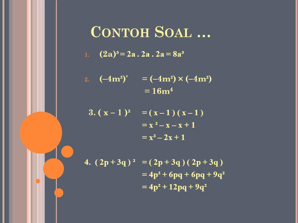 Contoh Soal … (2a)³ = 2a . 2a . 2a = 8a³ (–4m²)² = (–4m²) × (–4m²)
