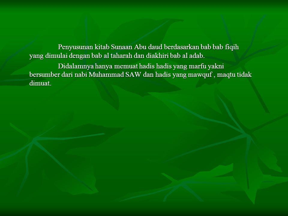 Penyusunan kitab Sunaan Abu daud berdasarkan bab bab fiqih yang dimulai dengan bab al taharah dan diakhiri bab al adab.