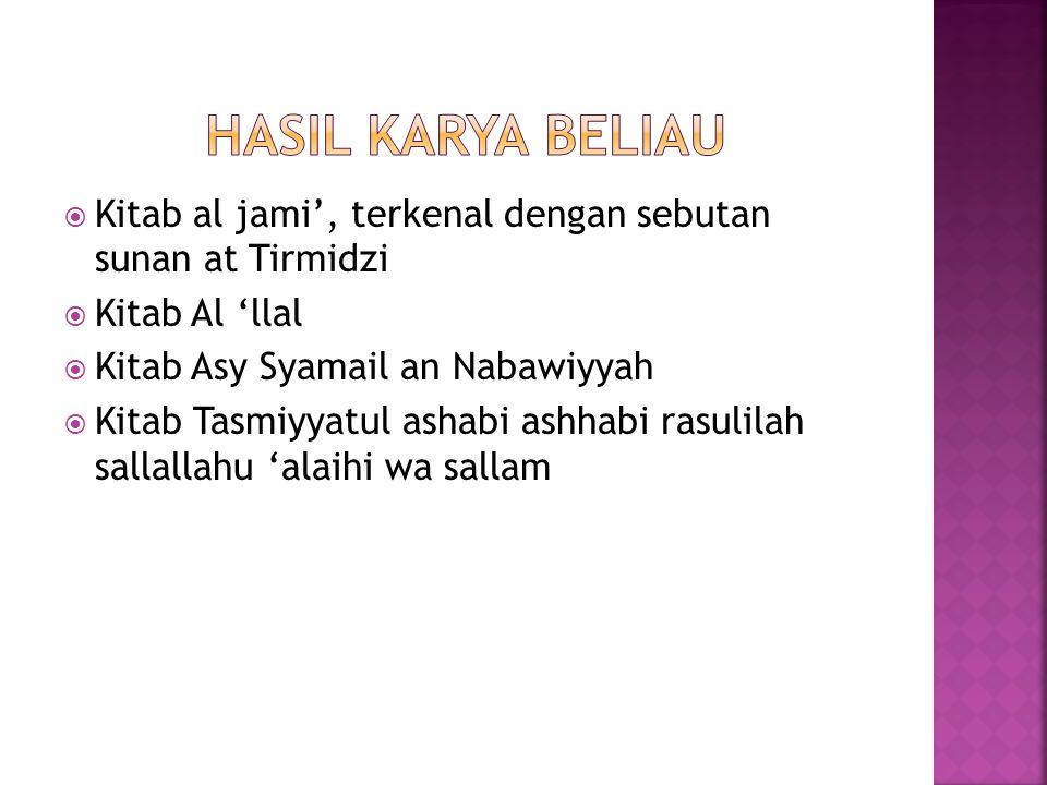 Hasil karya beliau Kitab al jami', terkenal dengan sebutan sunan at Tirmidzi. Kitab Al 'llal. Kitab Asy Syamail an Nabawiyyah.