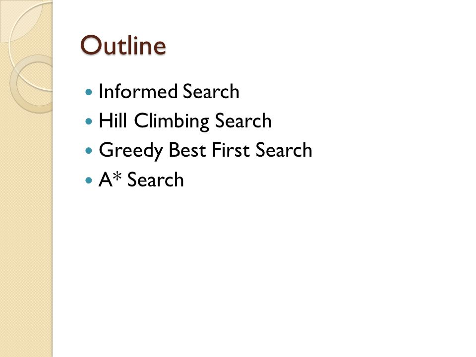 Outline Informed Search Hill Climbing Search Greedy Best First Search