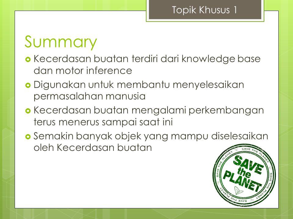 Topik Khusus 1 Summary. Kecerdasan buatan terdiri dari knowledge base dan motor inference.