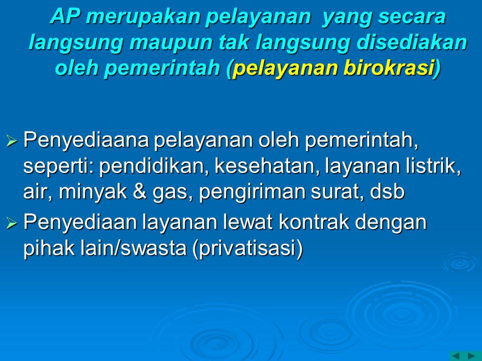 AP merupakan pelayanan yang secara langsung maupun tak langsung disediakan oleh pemerintah (pelayanan birokrasi)