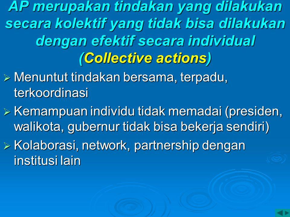 AP merupakan tindakan yang dilakukan secara kolektif yang tidak bisa dilakukan dengan efektif secara individual (Collective actions)