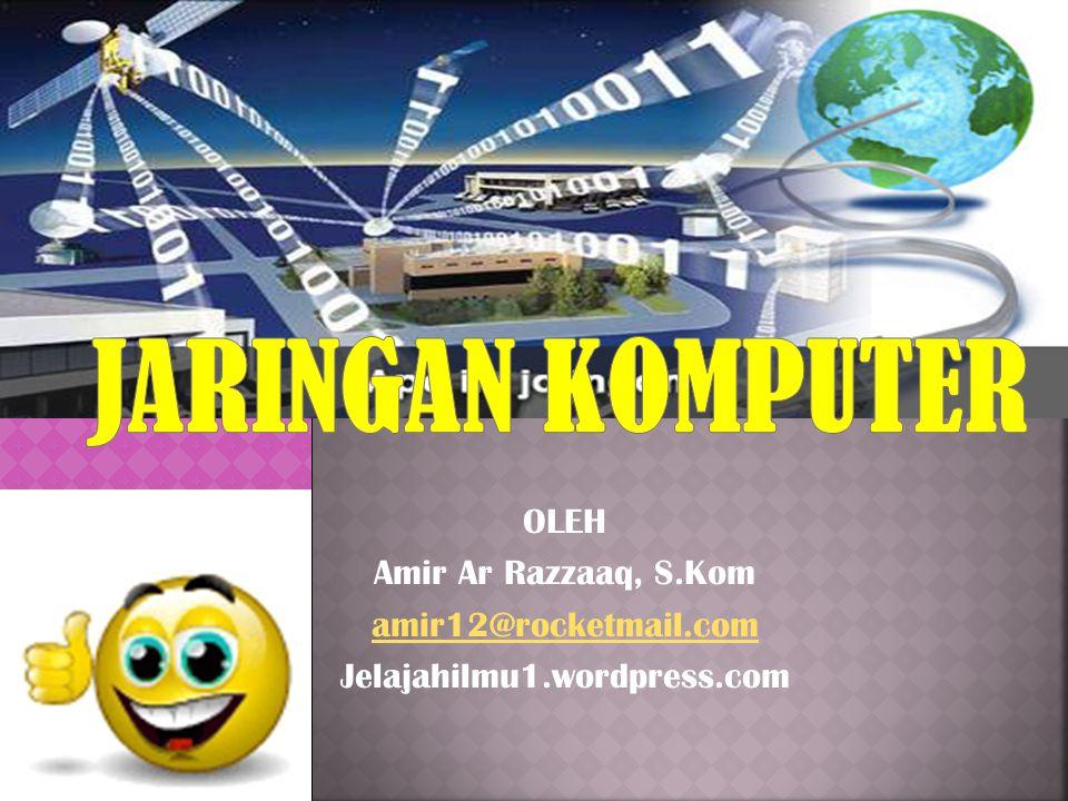 JARINGAN KOMPUTER OLEH Amir Ar Razzaaq, S.Kom amir12@rocketmail.com