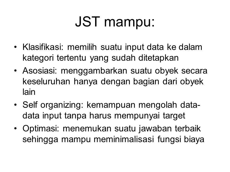 JST mampu: Klasifikasi: memilih suatu input data ke dalam kategori tertentu yang sudah ditetapkan.