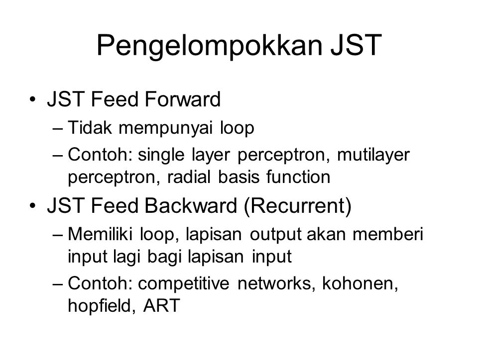 Pengelompokkan JST JST Feed Forward JST Feed Backward (Recurrent)