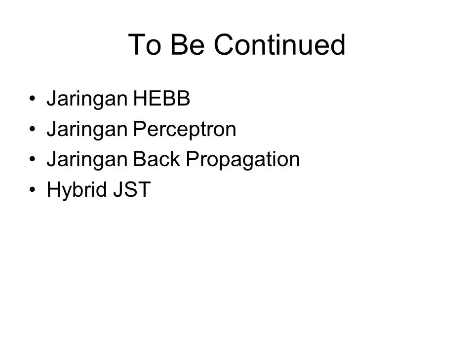 To Be Continued Jaringan HEBB Jaringan Perceptron