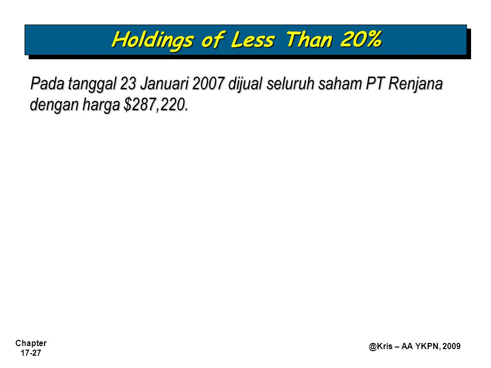 Holdings of Less Than 20% Pada tanggal 23 Januari 2007 dijual seluruh saham PT Renjana dengan harga $287,220.