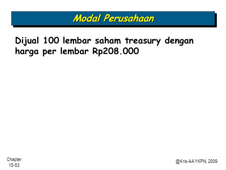 Modal Perusahaan Dijual 100 lembar saham treasury dengan harga per lembar Rp208.000