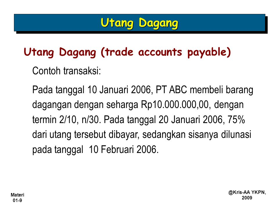 Utang Dagang Utang Dagang (trade accounts payable) Contoh transaksi: