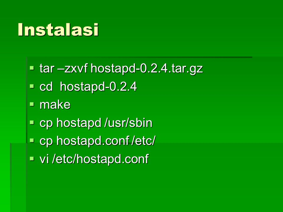 Instalasi tar –zxvf hostapd-0.2.4.tar.gz cd hostapd-0.2.4 make