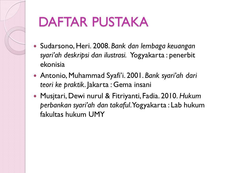 DAFTAR PUSTAKA Sudarsono, Heri. 2008. Bank dan lembaga keuangan syari'ah deskripsi dan ilustrasi. Yogyakarta : penerbit ekonisia.