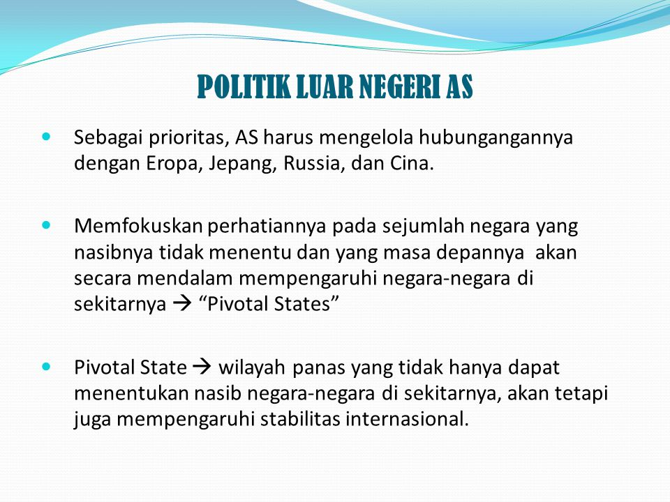 POLITIK LUAR NEGERI AS Sebagai prioritas, AS harus mengelola hubungangannya dengan Eropa, Jepang, Russia, dan Cina.