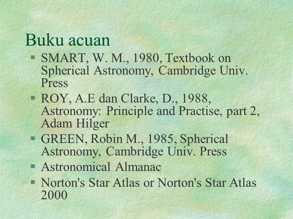 Buku acuan SMART, W. M., 1980, Textbook on Spherical Astronomy, Cambridge Univ. Press.