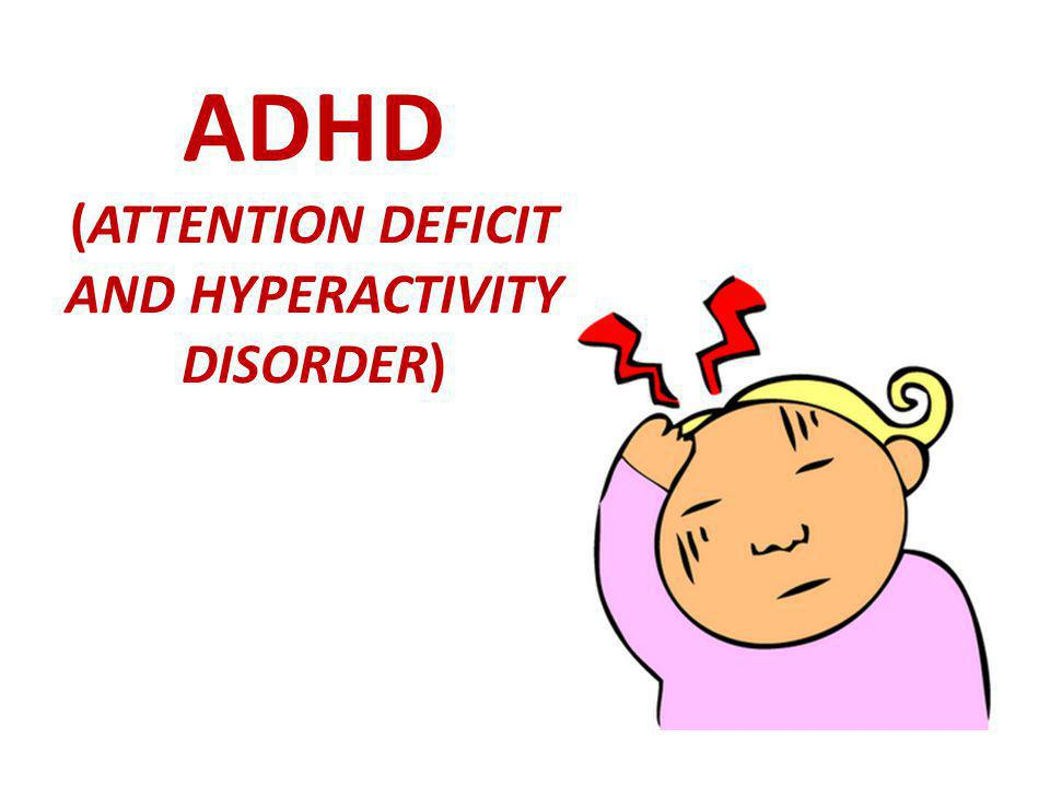 ADHD (ATTENTION DEFICIT AND HYPERACTIVITY DISORDER)