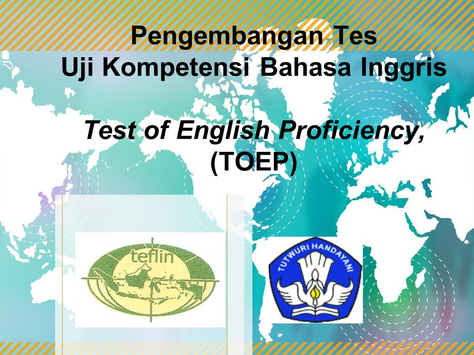 Pengembangan Tes Uji Kompetensi Bahasa Inggris Test of English Proficiency, (TOEP)