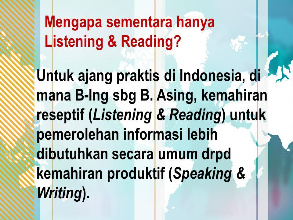 Mengapa sementara hanya Listening & Reading