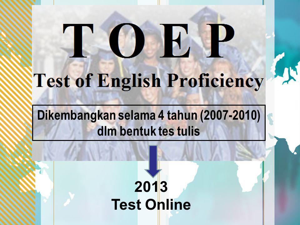 Dikembangkan selama 4 tahun (2007-2010) dlm bentuk tes tulis
