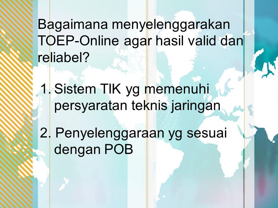 Bagaimana menyelenggarakan TOEP-Online agar hasil valid dan reliabel