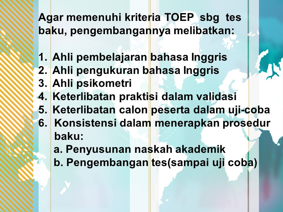 Agar memenuhi kriteria TOEP sbg tes baku, pengembangannya melibatkan: