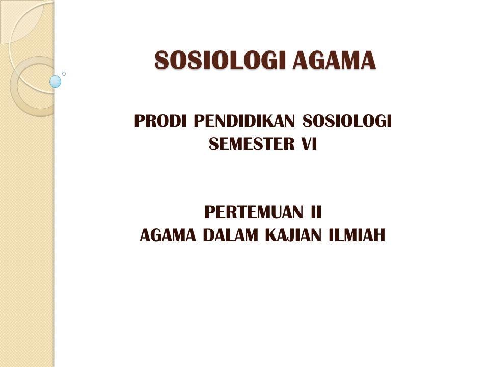 SOSIOLOGI AGAMA PRODI PENDIDIKAN SOSIOLOGI SEMESTER VI PERTEMUAN II
