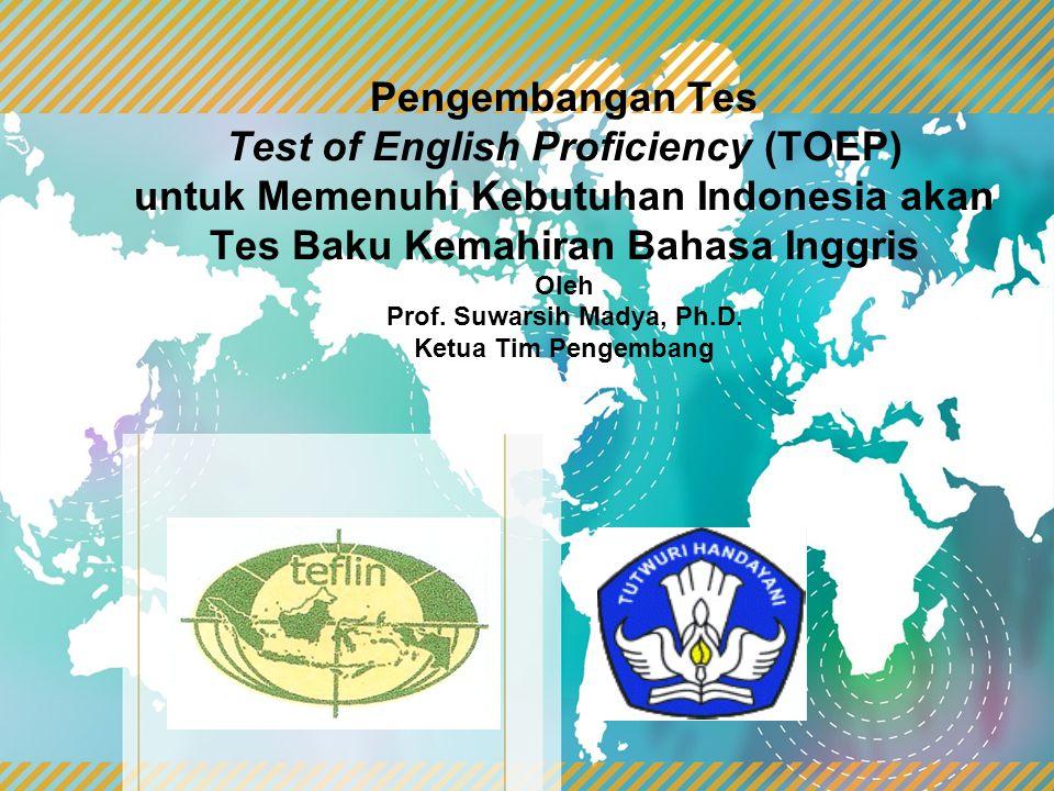 Pengembangan Tes Test of English Proficiency (TOEP) untuk Memenuhi Kebutuhan Indonesia akan Tes Baku Kemahiran Bahasa Inggris Oleh Prof.