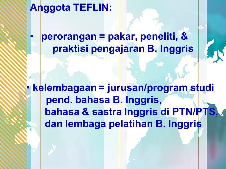 Anggota TEFLIN: perorangan = pakar, peneliti, & praktisi pengajaran B. Inggris. kelembagaan = jurusan/program studi.