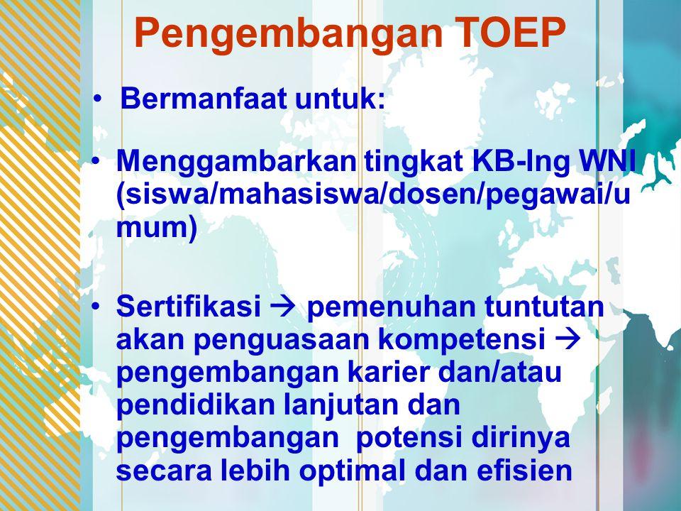 Pengembangan TOEP Bermanfaat untuk: