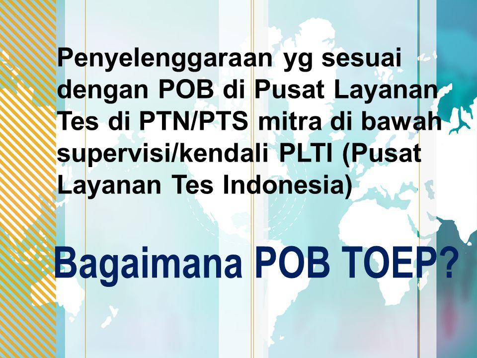 Penyelenggaraan yg sesuai dengan POB di Pusat Layanan Tes di PTN/PTS mitra di bawah supervisi/kendali PLTI (Pusat Layanan Tes Indonesia)