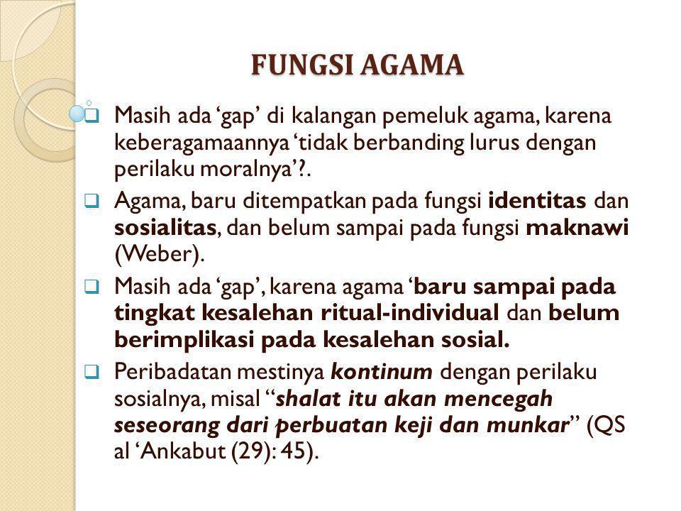 FUNGSI AGAMA Masih ada 'gap' di kalangan pemeluk agama, karena keberagamaannya 'tidak berbanding lurus dengan perilaku moralnya' .
