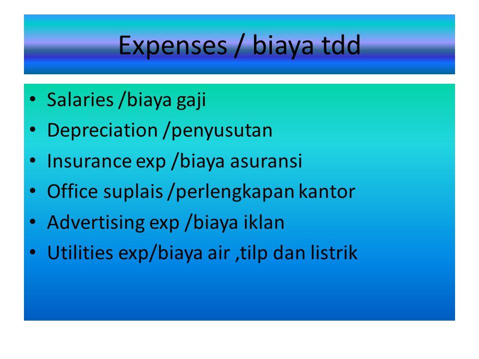 Expenses / biaya tdd Salaries /biaya gaji Depreciation /penyusutan